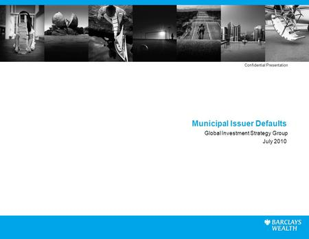 Municipal Issuer Defaults Global Investment Strategy Group July 2010 Confidential Presentation.