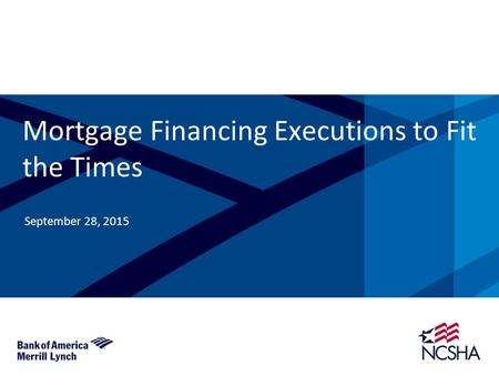 Mortgage Financing Executions to Fit the Times September 28, 2015.