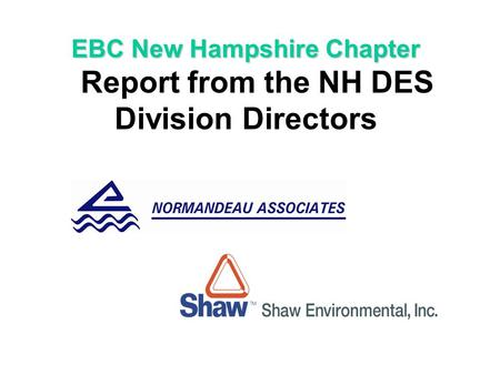 EBC New Hampshire Chapter EBC New Hampshire Chapter Report from the NH DES Division Directors.