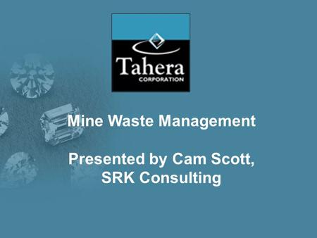 Mine Waste Management Presented by Cam Scott, SRK Consulting.