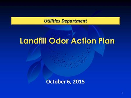 Landfill Odor Action Plan Utilities Department October 6, 2015 1.