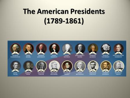 <strong>The</strong> American Presidents (1789-1861) <strong>The</strong> American Presidents (1789-1861)