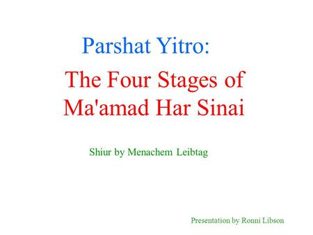 Parshat Yitro: Shiur by Menachem Leibtag Presentation by Ronni Libson The Four Stages of Ma'amad Har Sinai.