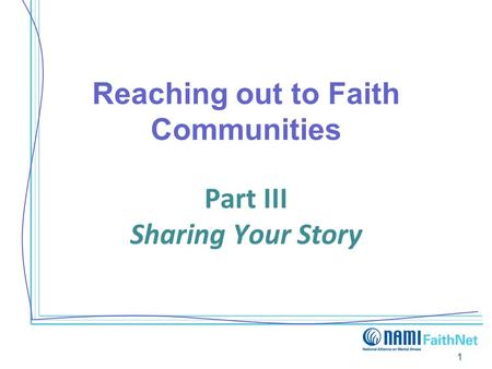 1 Reaching out to Faith Communities Part III Sharing Your Story.