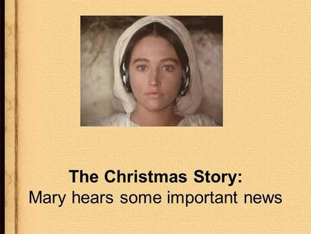 The Christmas Story: Mary hears some important news.