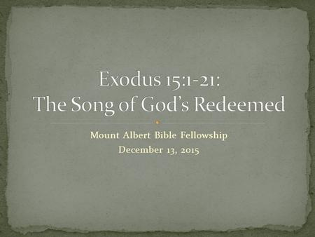 Mount Albert Bible Fellowship December 13, 2015. God Hears, and Remembers His Covenant (1:1-2:5) God Comes Down and Calls His Deliverer (3:1-4:17) God.