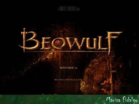 Marisa Fidalgo. Beowulf : An Epic Poem Long and great poem similar to The Odyssey or The Illiad in an elevated style. The main character is a heroe on.
