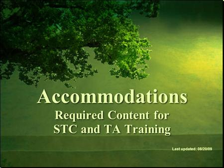 Accommodations Required Content for STC and TA Training Last updated: 08/20/09.