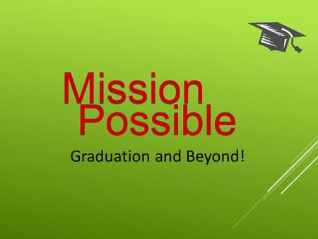 Mission Possible Graduation and Beyond!. Class of 2020 Information for Creating a Successful High School & Career Experience.