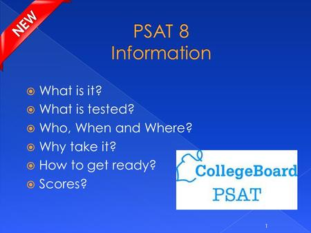 What is it?  What is tested?  Who, When and Where?  Why take it?  How to get ready?  Scores? 1.