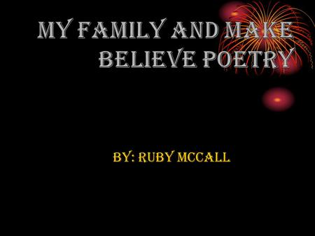 By: ruby McCall. Dedication to my family Thanks, to my family for taking care of me and for all of the things you have got me so I have made all of you.