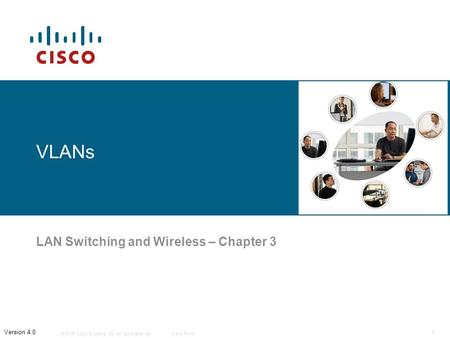 © 2006 Cisco Systems, Inc. All rights reserved.Cisco Public 1 Version 4.0 VLANs LAN Switching and Wireless – Chapter 3.