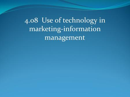 4.08 Use of technology in marketing-information management