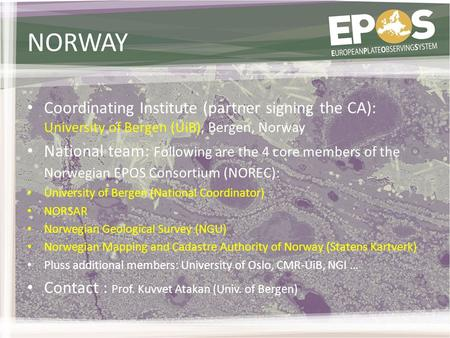NORWAY Coordinating Institute (partner signing the CA): University of Bergen (UiB), Bergen, Norway National team: Following are the 4 core members of the.