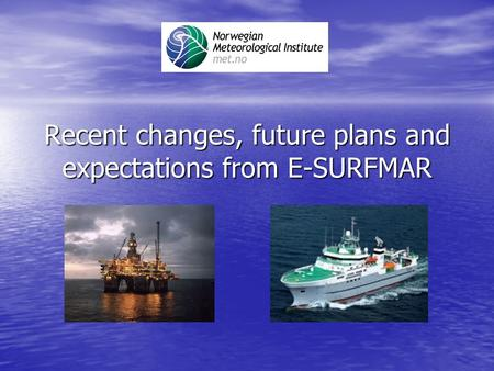 Recent changes, future plans and expectations from E-SURFMAR.