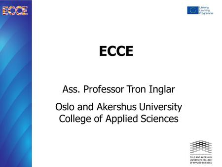 ECCE Ass. Professor Tron Inglar Oslo and Akershus University College of Applied Sciences.