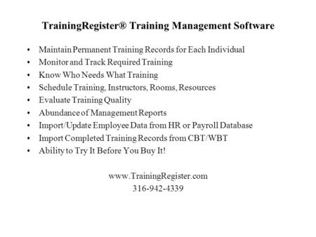TrainingRegister® Training Management Software Maintain Permanent Training Records for Each Individual Monitor and Track Required Training Know Who Needs.