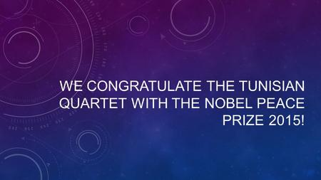WE CONGRATULATE THE TUNISIAN QUARTET WITH THE NOBEL PEACE PRIZE 2015!