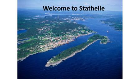 Welcome to Stathelle. About Stathelle  Stathelle is a little town in the south of Norway, two hours south of the capital of Oslo in the county of Telemark.