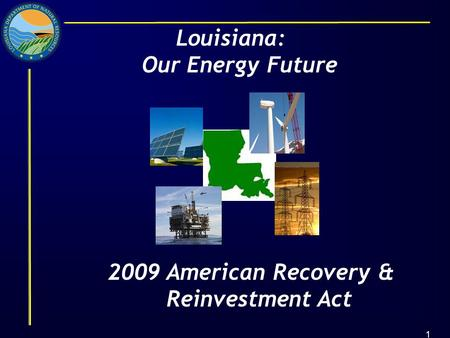 1 Louisiana: Our Energy Future 2009 American Recovery & Reinvestment Act.