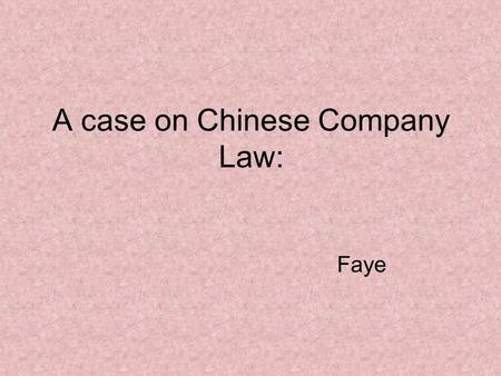 A case on Chinese Company Law: Faye. Case introduction A,B and C decided to incorporate a Joint Stock Limited Company in Shanghai. They designed the articles.
