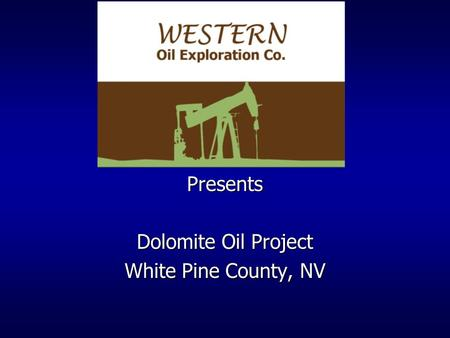 Presents Dolomite Oil Project White Pine County, NV.