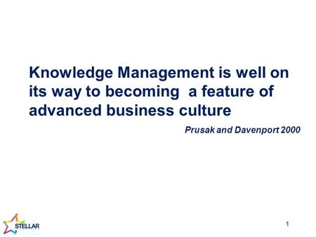 Knowledge Management is well on its way to becoming a feature of advanced business culture Prusak and Davenport 2000 1.