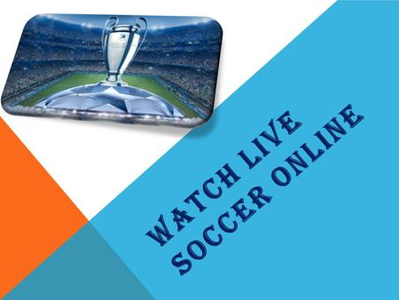 WATCH LIVE SOCCER ONLINE. When it comes to World Cup, European Cup and other big hit matches, everyone is doing what it takes to watch soccer live. From.