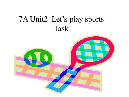 7A Unit2 Let's play sports Task. New words: 1. team n. 队,组 2. talk about/of 谈论 3. match n. 比赛;竞赛 4. hero n. 英雄 our school basketball team talk about basketball.