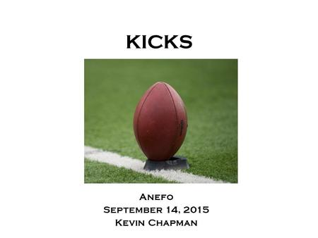 KICKS Anefo September 14, 2015 Kevin Chapman. Agenda 1. Free Kicks Positioning Rules/Enforcement Onside Kicks 2.Scrimmage Kicks Positioning Rules/Enforcement.