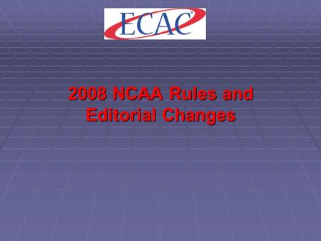 2008 NCAA Rules and Editorial Changes. All information presented is PRELIMINARY Interpretations are based on NCAA preliminary documents The final wording.