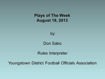 Plays of The Week August 19, 2013 by Don Sabo Rules Interpreter Youngstown District Football Officials Association.