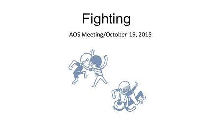 Fighting AOS Meeting/October 19, 2015. Contents Preventative Officiating Definition of Fighting Officials Actions Fighting Situations Bench Personnel.