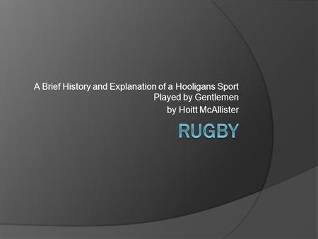 A Brief History and Explanation of a Hooligans Sport Played by Gentlemen by Hoitt McAllister.