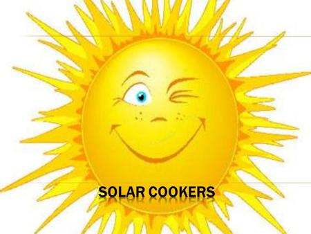ADVANTAGES Sunshine is free Solar cooking saves fuel, money and time Solar cookers save trees and soil There is no fire Solar cookers provide a pollution-free.