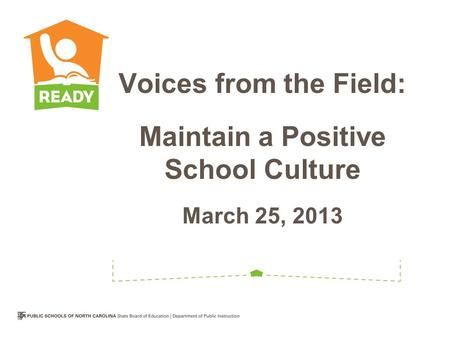 Voices from the Field: Maintain a Positive School Culture March 25, 2013.