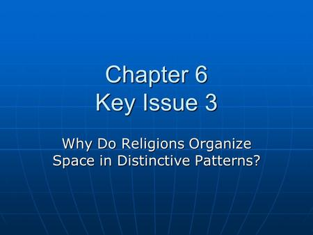 Chapter 6 Key Issue 3 Why Do Religions Organize Space in Distinctive Patterns?