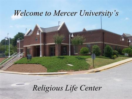 Welcome to Mercer University's Religious Life Center.