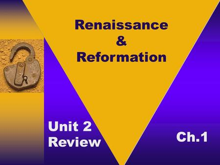 Renaissance & Reformation Unit 2 Review Ch.1. Essay Questions: 1. Pick two Renaissance artists and use their work to explain the artistic style of Renaissance.
