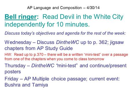 AP Language and Composition – 4/30/14 Bell ringer: Read Devil in the White City independently for 10 minutes. Discuss today's objectives and agenda for.