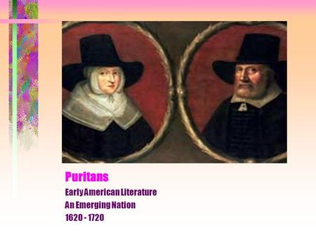 Puritans Early American Literature An Emerging Nation 1620 - 1720.