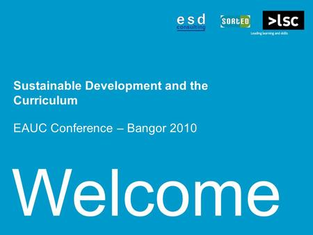 Welcome Sustainable Development and the Curriculum EAUC Conference – Bangor 2010.