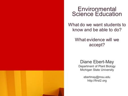 Environmental Science Education What do we want students to know and be able to do? What evidence will we accept? Diane Ebert-May Department of Plant Biology.