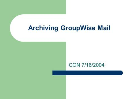 Archiving GroupWise Mail CON 7/16/2004. Setup Archive Directory Click TOOLS Menu Click Options.
