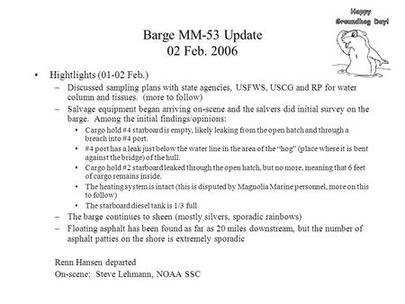Barge MM-53 Update 02 Feb. 2006 Hightlights (01-02 Feb.) –Discussed sampling plans with state agencies, USFWS, USCG and RP for water column and tissues.