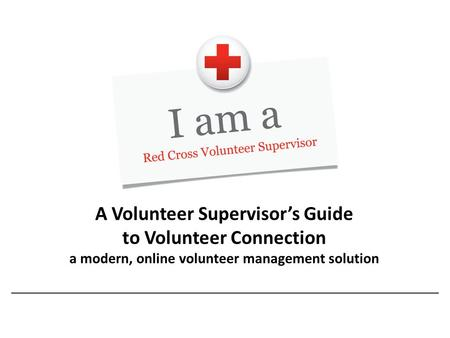 A Volunteer Supervisor's Guide to Volunteer Connection a modern, online volunteer management solution.