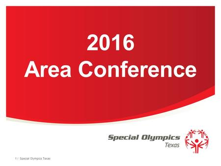 2016 Area Conference 1 / Special Olympics Texas. Hello Coaches ! Thank you for all you do for the athletes and families of Special Olympics Texas. This.