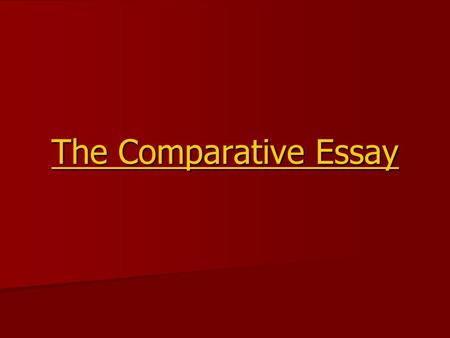The Comparative Essay. The Introductory Paragraph Begin general, gradually becoming more specific. Begin general, gradually becoming more specific. Step.