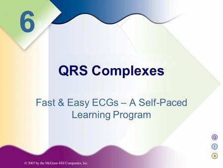 Q I A 6 Fast & Easy ECGs – A Self-Paced Learning Program QRS Complexes.