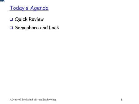 Today's Agenda  Quick Review  Semaphore and Lock Advanced Topics in Software Engineering 1.